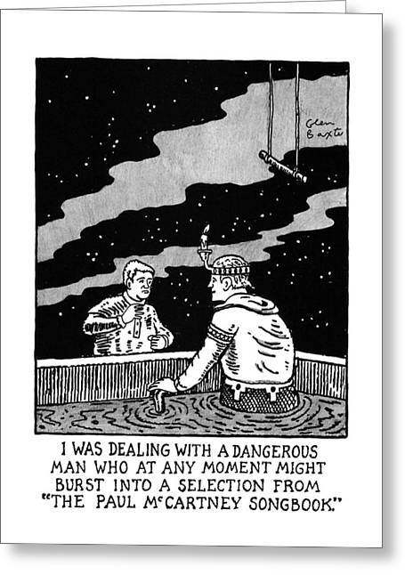 I Was Dealing With A Dangerous Man Who  At Any Greeting Card by Glen Baxter