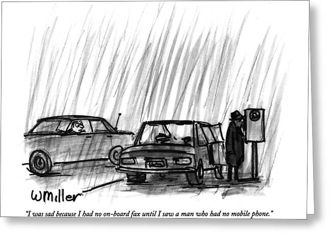 I Was Sad Because I Had No On-board Fax Greeting Card by Warren Miller