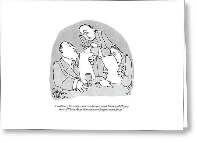 I Will Have The Senior-executive Businessman's Greeting Card by Gahan Wilson