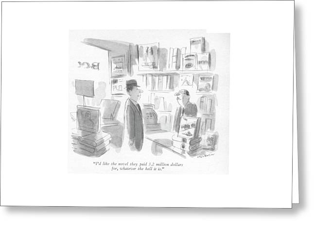 I'd Like The Novel They Paid 3.2 Million Dollars Greeting Card by James Stevenson