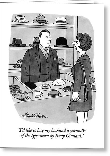I'd Like To Buy My Husband A Yarmulke Of The Type Greeting Card by J.B. Handelsman