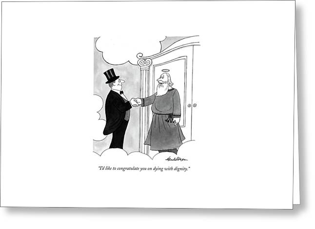 I'd Like To Congratulate You On Dying Greeting Card by J.B. Handelsman