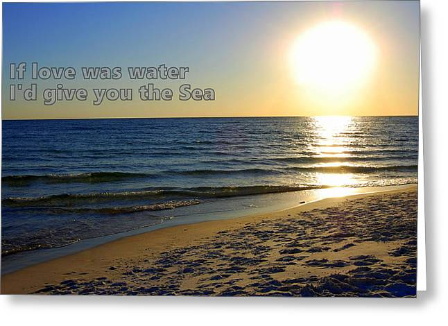 If Love Was Water I'd Give You The Sea Greeting Card by May Photography