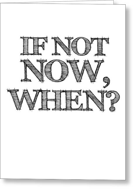 If Not Now When Poster White Greeting Card by Naxart Studio