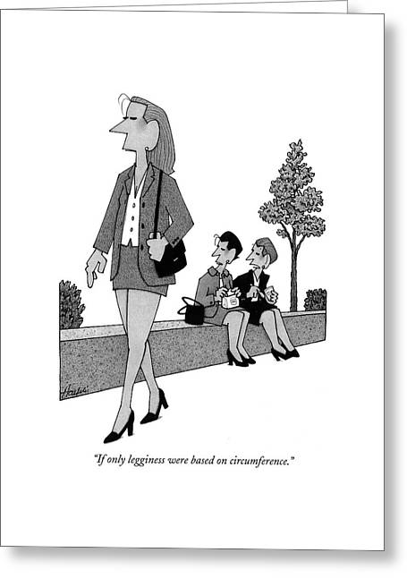 If Only Legginess Were Based On Circumference Greeting Card by William Haefeli