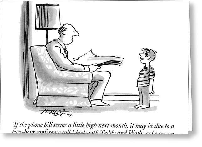 If The Phone Bill Seems A Little High Next Month Greeting Card by Henry Martin
