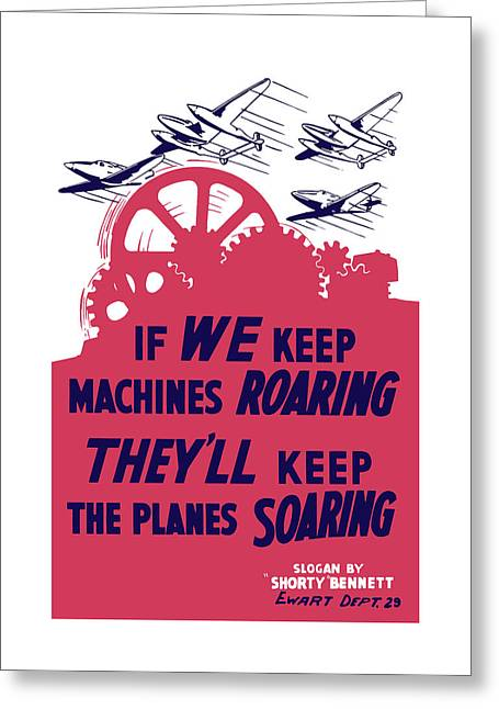 If We Keep Machines Roaring - Ww2 Greeting Card