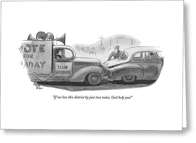 If We Lose This District By Just Two Votes Greeting Card