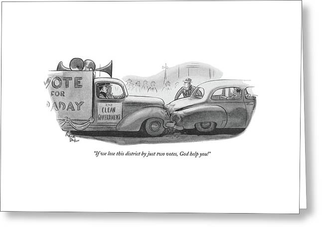 If We Lose This District By Just Two Votes Greeting Card by Richard Decker