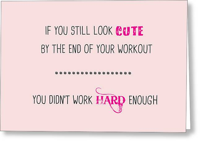 If You Still Look Cute By The End Of Your Workout Greeting Card by Liesl Marelli