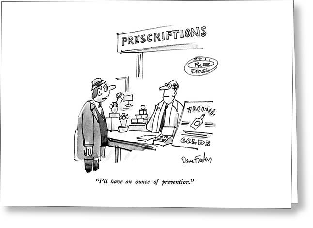 I'll Have An Ounce Of Prevention Greeting Card