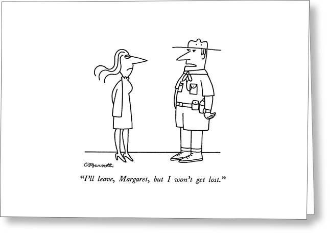 I'll Leave, Margaret, But I Won't Get Lost Greeting Card by Charles Barsotti