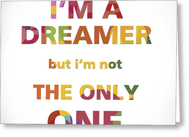 I'm A Dreamer But I'm Not The Only One Greeting Card by Gina Dsgn