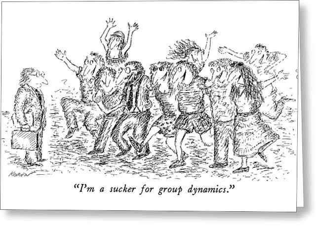 I'm A Sucker For Group Dynamics Greeting Card by Edward Koren
