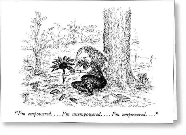 I'm Empowered . . . . I'm Unempowered . . . . I'm Greeting Card by Edward Koren
