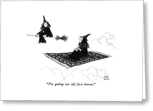 I'm Getting Too Old For A Broom Greeting Card by Joseph Farris