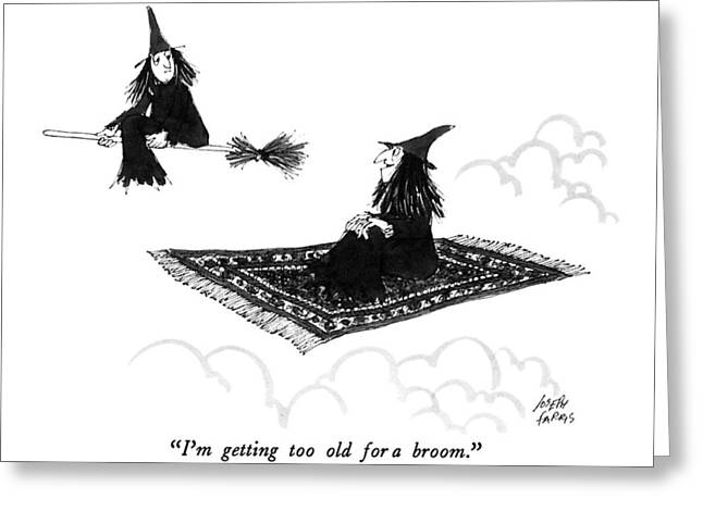 I'm Getting Too Old For A Broom Greeting Card