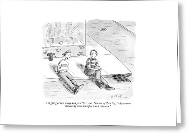 I'm Going To Run Away And Join The Circus Greeting Card by Roz Chast