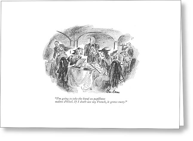 I'm Going To Take The B�uf En Papillotes Maitre Greeting Card by Alan Dunn