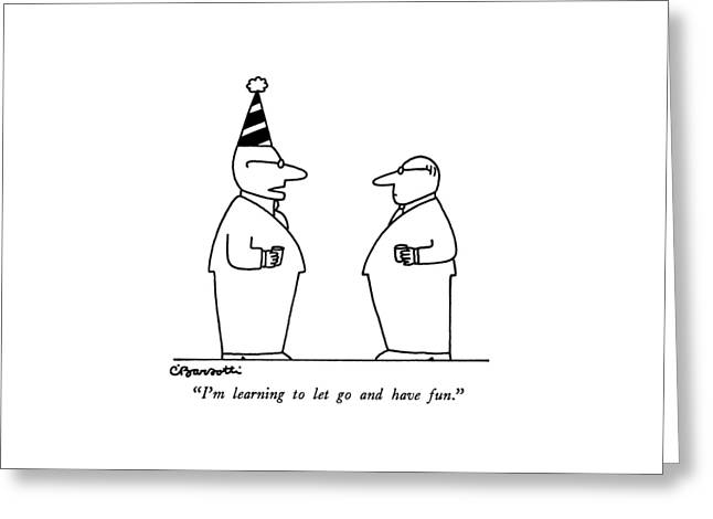 I'm Learning To Let Go And Have Fun Greeting Card by Charles Barsotti