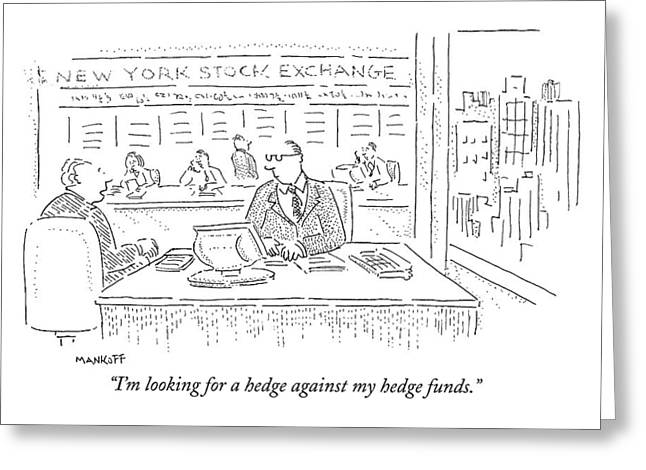 I'm Looking For A Hedge Against My Hedge Funds Greeting Card