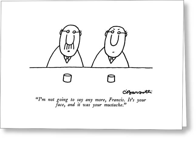 I'm Not Going To Say Any More Greeting Card by Charles Barsotti