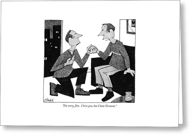 I'm Sorry, Jim.  I Love You, But I Hate Vermont Greeting Card by William Haefeli
