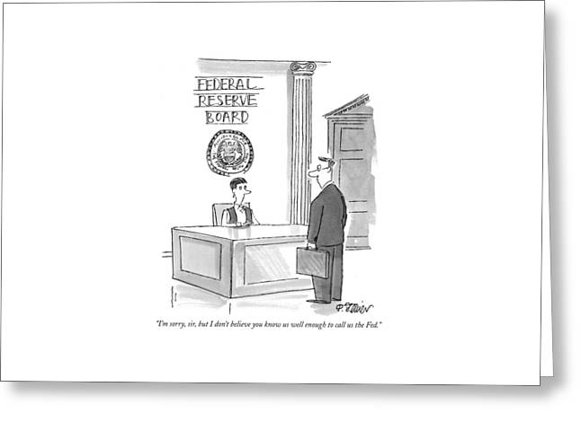 I'm Sorry, Sir, But I Don't Believe You Know Greeting Card by Peter Steiner