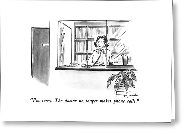 I'm Sorry.  The Doctor No Longer Makes Phone Greeting Card by Mike Twohy