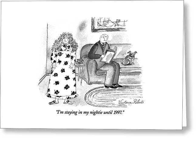 I'm Staying In My Nightie Until 1997 Greeting Card