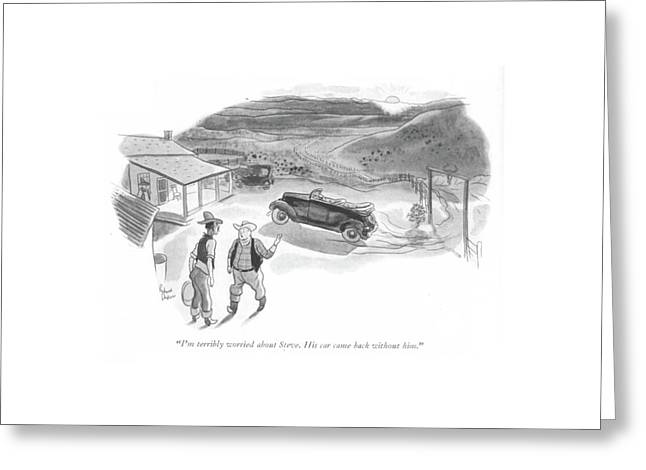 I'm Terribly Worried About Steve. His Car Came Greeting Card by Richard Decker