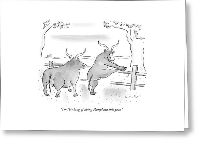 I'm Thinking Of Doing Pamplona This Year Greeting Card by Arnie Levin