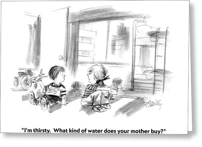 I'm Thirsty.  What Kind Of Water Does Your Mother Greeting Card