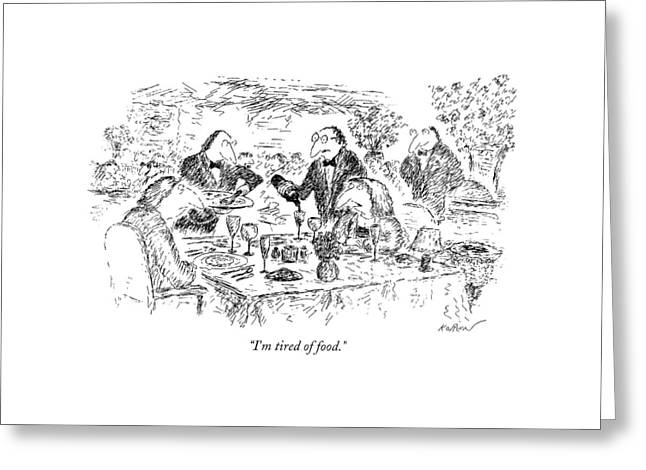 I'm Tired Of Food Greeting Card by Edward Koren