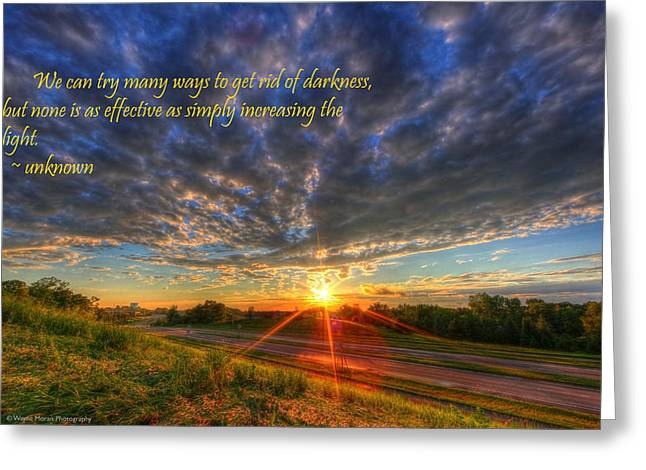 Inspirational Quote Get Rid Of The Darkness Greeting Card by Wayne Moran