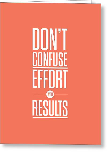 Dont Confuse Effort With Results Inspirational Quotes Poster Greeting Card