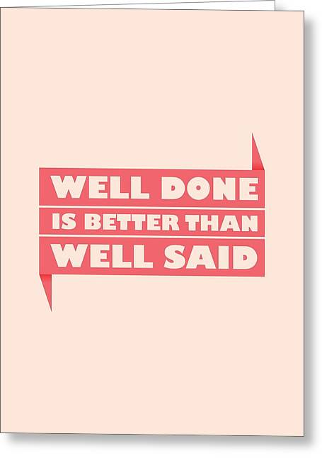 Well Done Is Better Than Well Said -  Benjamin Franklin Inspirational Quotes Poster Greeting Card