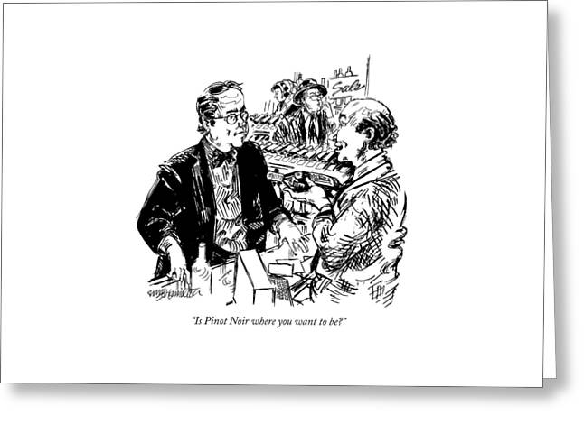 Is Pinot Noir Where You Want To Be? Greeting Card by William Hamilton