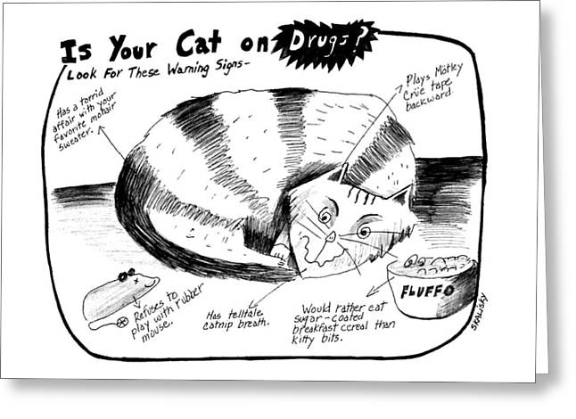 Is Your Cat On Drugs?  Look For These Warning Greeting Card by Stephanie Skalisk