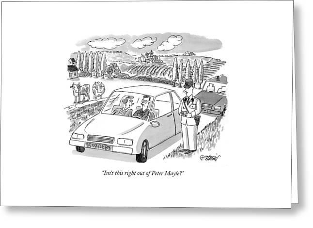 Isn't This Right Out Of Peter Mayle? Greeting Card by Peter Steiner