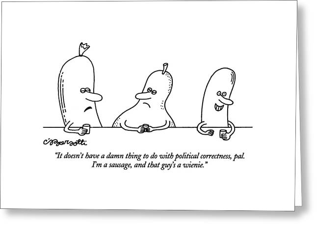 It Doesn't Have A Damn Thing To Do With Political Greeting Card by Charles Barsotti