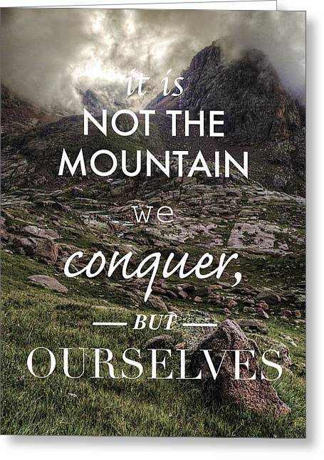 It Is Not The Mountain We Conquer But Ourselves Greeting Card