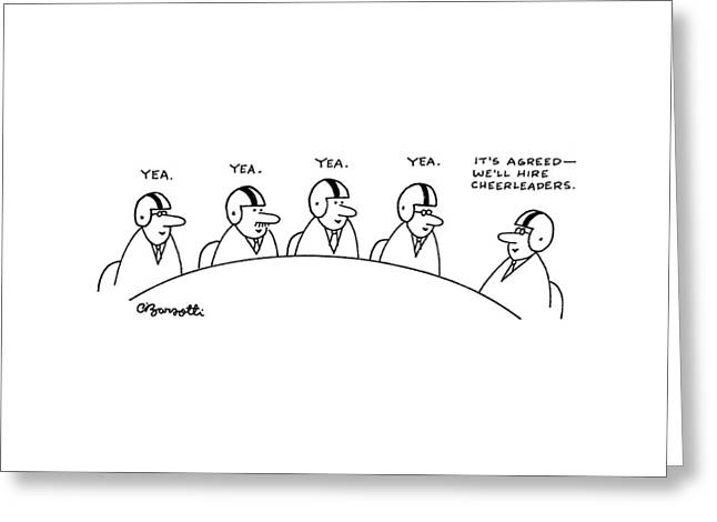 'it's Agreed - We'll Hire Cheerleaders.' Greeting Card by Charles Barsotti