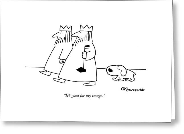 It's Good For My Image Greeting Card by Charles Barsotti