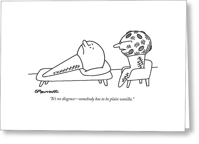 It's No Disgrace - Somebody Has To Be Plain Greeting Card by Charles Barsotti