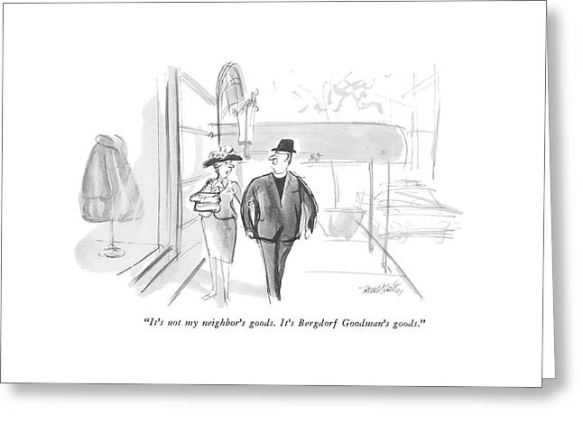 It's Not My Neighbor's Goods.  It's Bergdorf Greeting Card by Donald Reilly