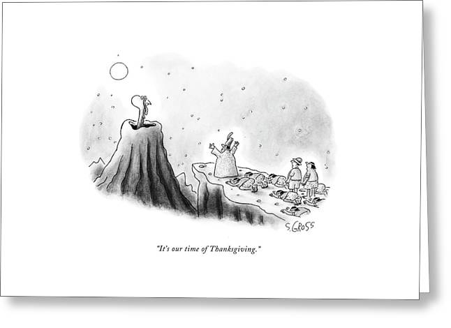 It's Our Time Of Thanksgiving Greeting Card by Sam Gross