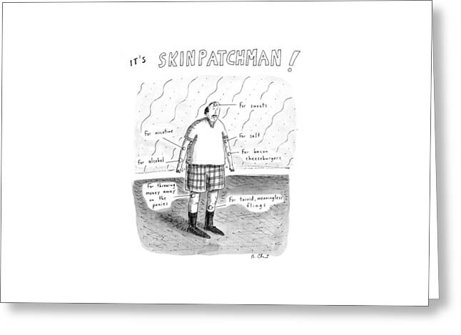 It's Skinpatchman! Greeting Card by Roz Chast