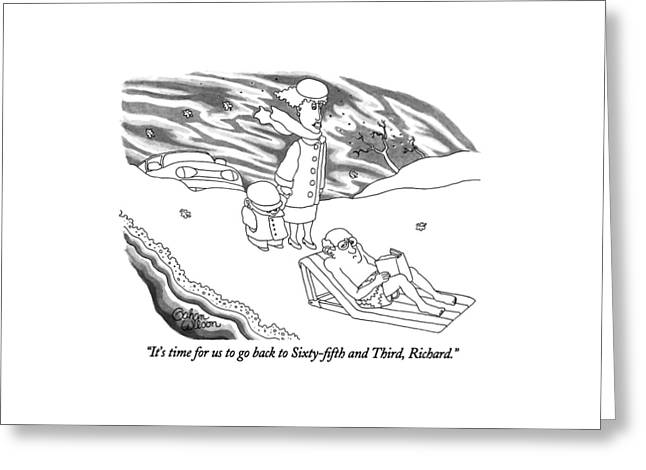 It's Time For Us To Go Back To Sixty-fifth Greeting Card by Gahan Wilson