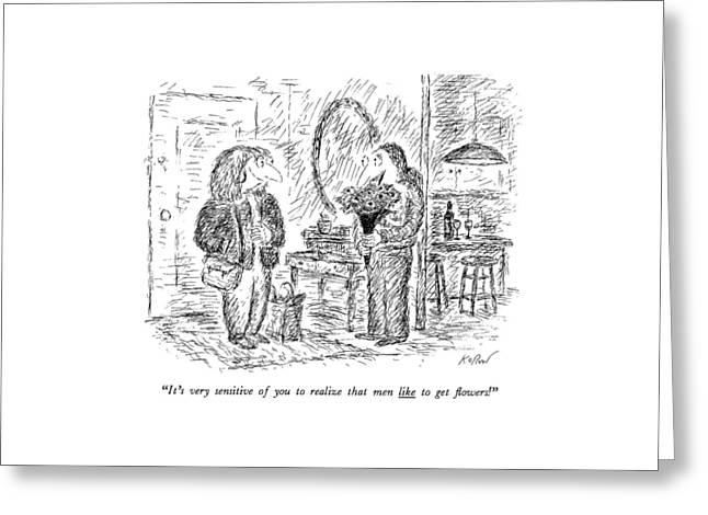 It's Very Sensitive Of You To Realize That Men Greeting Card by Edward Koren